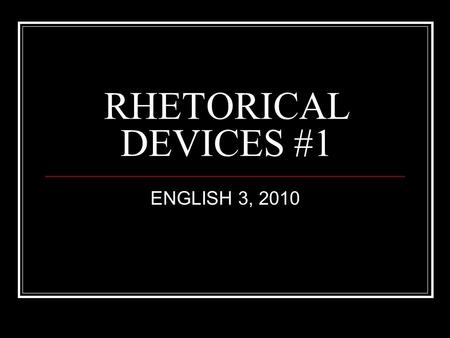 RHETORICAL DEVICES #1 ENGLISH 3, 2010. KEY TERMS Parallel Structure (Parallelism) Repetition Call To Action Specific Details.