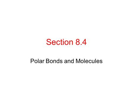 Section 8.4 Polar Bonds and Molecules. Objectives After studying this section you should be able to: 1.Differentiate among 4 types of bonds 2.Explain.
