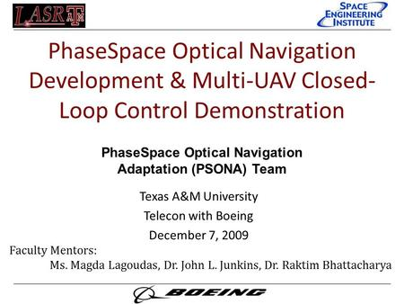 PhaseSpace Optical Navigation Development & Multi-UAV Closed- Loop Control Demonstration Texas A&M University Telecon with Boeing December 7, 2009 PhaseSpace.