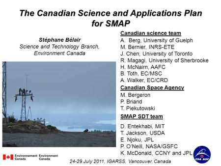The Canadian Science and Applications Plan for SMAP Stéphane Bélair Science and Technology Branch, Environment Canada 24-29 July 2011, IGARSS, Vancouver,