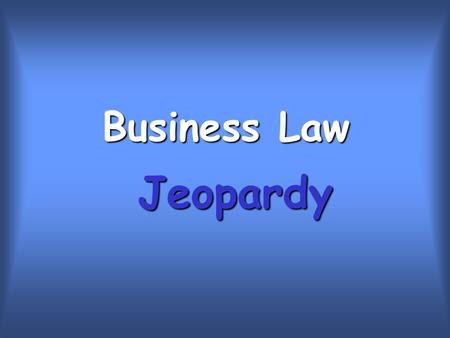 Business Law Jeopardy. 20 30 40 50 10 20 30 40 50 10 20 30 40 50 10 20 30 40 50 10 20 30 40 50 10 True or False?MultipleChoiceTortsVocabularyBonus.