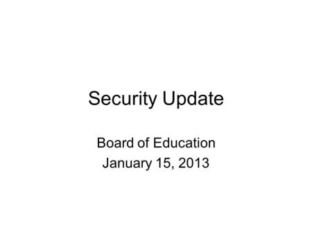 Security Update Board of Education January 15, 2013.