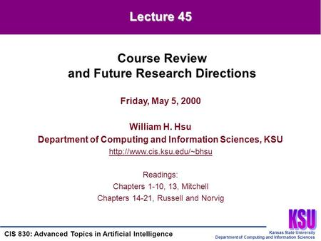 Kansas State University Department of Computing and Information Sciences CIS 830: Advanced <strong>Topics</strong> in Artificial Intelligence Friday, May 5, 2000 William.