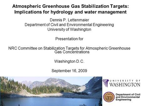 Atmospheric Greenhouse Gas Stabilization Targets: Implications for hydrology and water management Dennis P. Lettenmaier Department of Civil and Environmental.