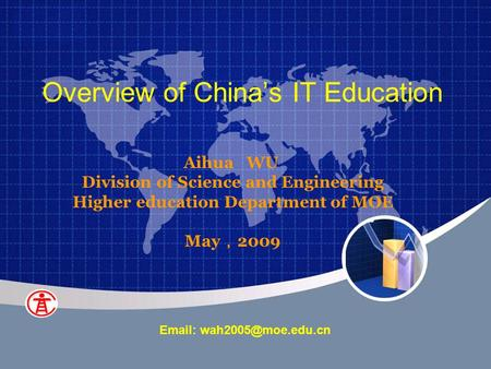 Aihua WU Division of Science and Engineering Higher education Department of MOE May , 2009   Overview of China's IT Education.