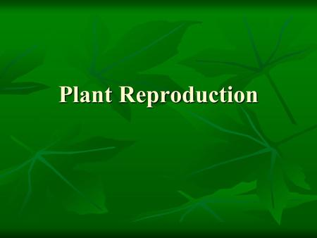 Plant Reproduction. Sexual reproduction The mixing of genetic material from two parents to produce offspring The mixing of genetic material from two parents.