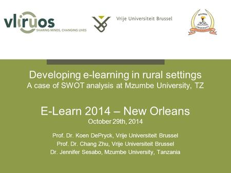 Developing e-learning in rural settings A case of SWOT analysis at Mzumbe University, TZ E-Learn 2014 – New Orleans October 29th, 2014 Prof. Dr. Koen DePryck,