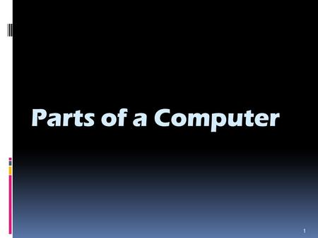 Parts of a Computer 1.  System Unit.  Input Devices.  Output Devices.  Peripherals. 2.