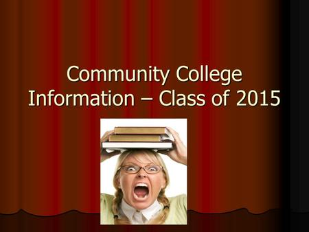 Community College Information – Class of 2015. Community College Options Certificate Program (Cosmetology, Entrepreneurship, Crime Scene Investigation,