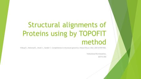 Structural alignments of Proteins using by TOPOFIT method Vitkup D., Melamud E., Moult J., Sander C. Completeness in structural genomics. Nature Struct.