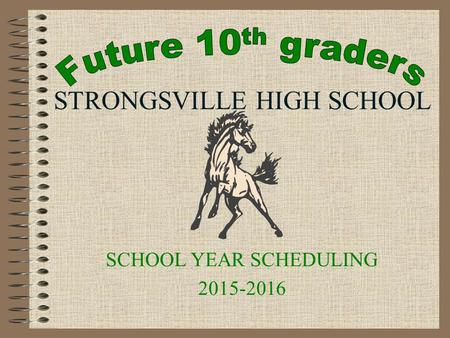 STRONGSVILLE HIGH SCHOOL SCHOOL YEAR SCHEDULING 2015-2016.