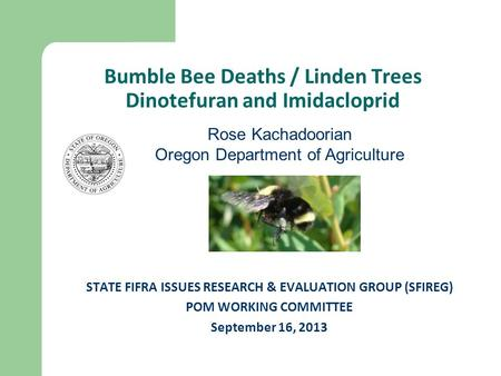 Bumble Bee Deaths / Linden Trees Dinotefuran and Imidacloprid STATE FIFRA ISSUES RESEARCH & EVALUATION GROUP (SFIREG) POM WORKING COMMITTEE September 16,