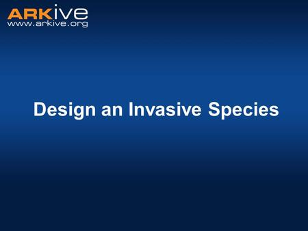 Design an Invasive Species What is a non-native species? A native species is a species from a particular place or country. A non-native species is a.