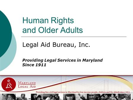 Human Rights and Older Adults Legal Aid Bureau, Inc. Providing Legal Services in Maryland Since 1911.