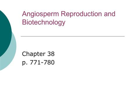 Angiosperm Reproduction and Biotechnology Chapter 38 p. 771-780.