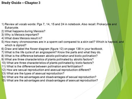 Study Guide – Chapter 3 1)Review all vocab words: Pgs 7, 14, 15 and 24 in notebook. Also recall: Prokaryote and Eukaryote. 2)What happens during Meiosis?
