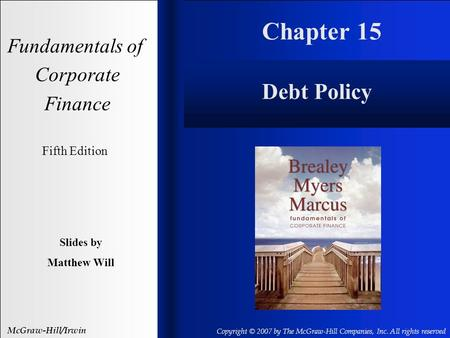 Chapter 15 Fundamentals of Corporate Finance Fifth Edition Slides by Matthew Will McGraw-Hill/Irwin Copyright © 2007 by The McGraw-Hill Companies, Inc.