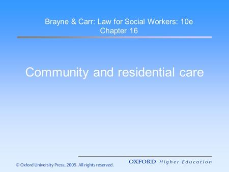 Community and residential care Brayne & Carr: Law for Social Workers: 10e Chapter 16.