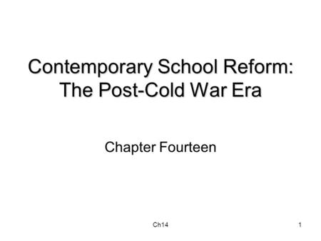 Ch141 Contemporary School Reform: The Post-Cold War Era Chapter Fourteen.