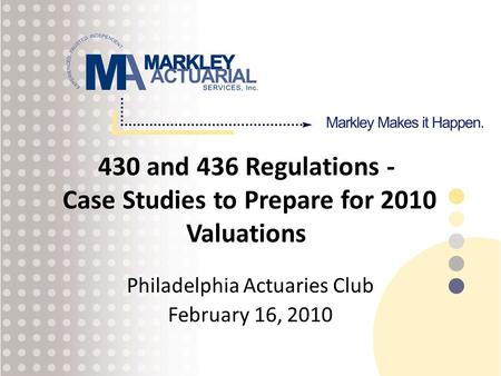 430 and 436 Regulations - Case Studies to Prepare for 2010 Valuations Philadelphia Actuaries Club February 16, 2010.