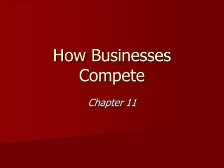 How Businesses Compete Chapter 11. Competition <strong>Market</strong> Competition- When businesses compete with one another to excel in free <strong>markets</strong>. <strong>Market</strong> Competition-