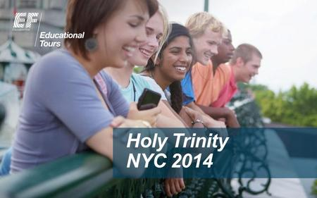 Holy Trinity NYC 2014. The world leader in international education Established in 1965 Worldwide presence with over 400 schools and local offices in over.