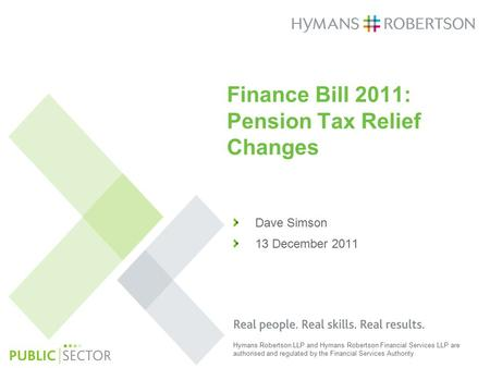Hymans Robertson LLP and Hymans Robertson Financial Services LLP are authorised and regulated by the Financial Services Authority Dave Simson 13 December.
