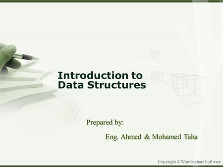 Copyright © Wondershare Software Introduction to Data Structures Prepared by: Eng. Ahmed & Mohamed Taha.