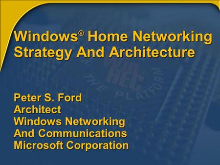 Windows ® Home Networking Strategy And Architecture Peter S. Ford Architect Windows Networking And <strong>Communications</strong> Microsoft Corporation.