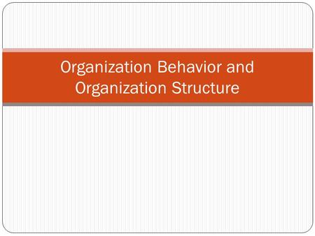 Organization Behavior and Organization Structure.