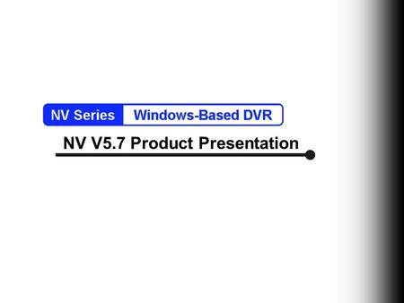 NV V5.7 Product Presentation. Brand New Professional GUI  Multiple User Interface for different look and feel  Audio indicator on camera (play audio.