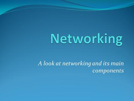 A look at networking and its main components. NETWORK A network is a group of connected computers that allow people to share information and equipment.