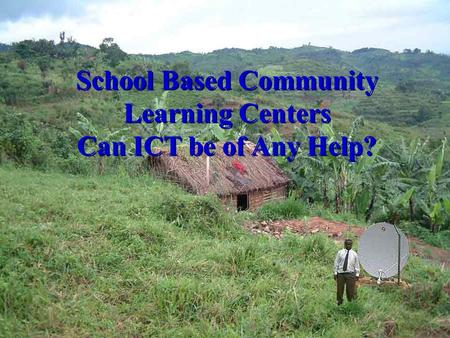 1 School Based Community Learning Centers Can ICT be of Any Help?