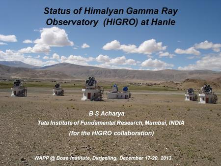 Status of Himalyan Gamma Ray Observatory (HiGRO) at Hanle B S Acharya Tata Institute of Fundamental Research, Mumbai, INDIA (for the HIGRO collaboration)