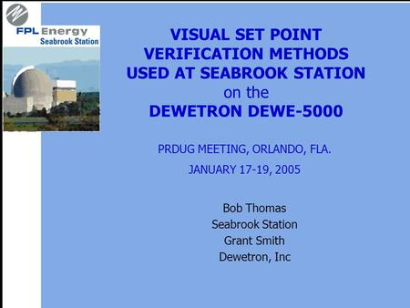 VISUAL SET POINT VERIFICATION METHODS USED AT SEABROOK STATION on the DEWETRON DEWE-5000 Bob Thomas Seabrook Station Grant Smith Dewetron, Inc PRDUG MEETING,
