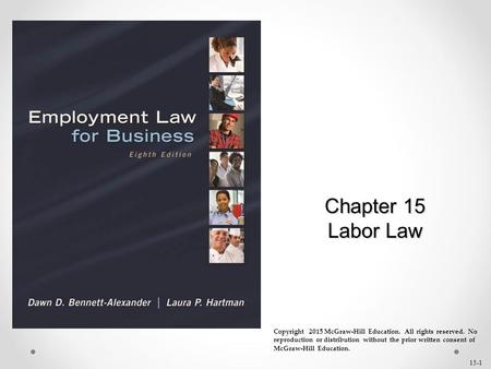 15-1 Chapter 15 Labor Law Copyright 2015 McGraw-Hill Education. All rights reserved. No reproduction or distribution without the prior written consent.