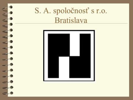 S. A. spoločnosť s r.o. Bratislava. Core activities of the S. A. 4 Computer technics 4 Data transfer services 4 Fiscal modules - POS 4 Software 4 Control.