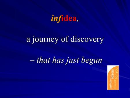 Infidea, a journey of discovery – that has just begun infidea, a journey of discovery – that has just begun.