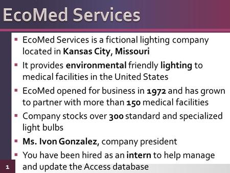  EcoMed Services is a fictional lighting company located in Kansas City, Missouri  It provides environmental friendly lighting to medical facilities.