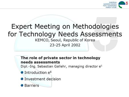 Expert Meeting on Methodologies for Technology Needs Assessments KEMCO, Seoul, Republic of Korea 23-25 April 2002 The role of private sector in technology.