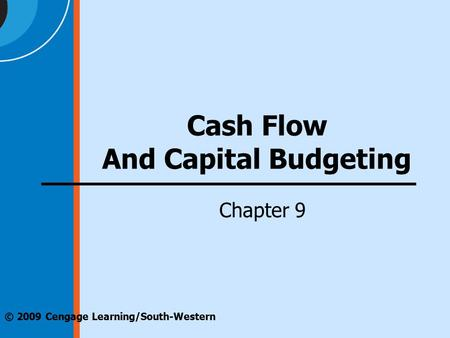 © 2009 Cengage Learning/South-Western Cash Flow And Capital Budgeting Chapter 9.
