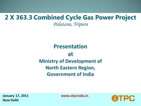 January 17, 2011 www.otpcindia.in New Delhi. Contents  Background  Project Highlight  Power Allocation  Project Location  Gas Supply Network of ONGC.