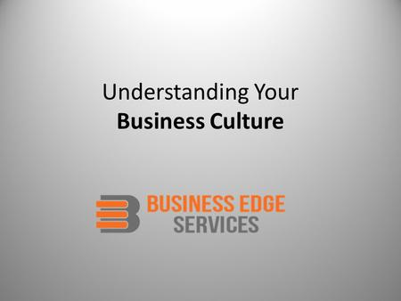 Understanding Your Business Culture. Highly effective Business Culture: Results in improved Business Profits.