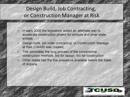 Design Build, Job Contracting, or Construction Manager at Risk In early 2000 the legislators added an alternate way to accelerate construction project.