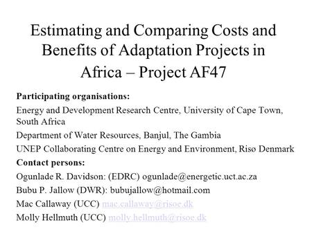 Estimating and Comparing Costs and Benefits of Adaptation Projects in Africa – Project AF47 Participating organisations: Energy and Development Research.