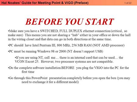 Hal Noakes' Guide for Meeting Point & ViGO (Preface) BEFORE YOU START Make sure you have a SWITCHED, FULL DUPLEX ethernet connection (critical, so make.