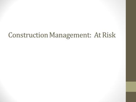 Construction Management: At Risk. PROJECT MANAGEMENT STRUCTURE: Contractual Relationships Owner Architect/Engineer General Contractor Sub Construction.
