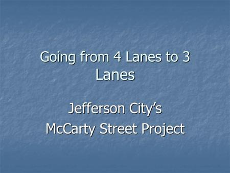 Going from 4 Lanes to 3 Lanes Jefferson City's McCarty Street Project.