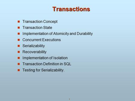 1 Transactions Transactions Transaction Concept Transaction State Implementation of Atomicity and Durability Concurrent Executions Serializability Recoverability.