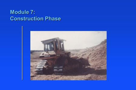 Module 7: Construction Phase. Learning Objectives n Identify how to integrate BMPs into the Construction phase of a project Footnote: The term 'Engineer'